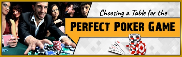 Choosing a Table for the Perfect Poker Game